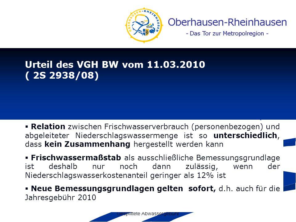 Gesplittete Abwassergebühr Urteil des VGH BW vom 11.03.2010 ( 2S 2938/08) Relation zwischen Frischwasserverbrauch (personenbezogen) und abgeleiteter N