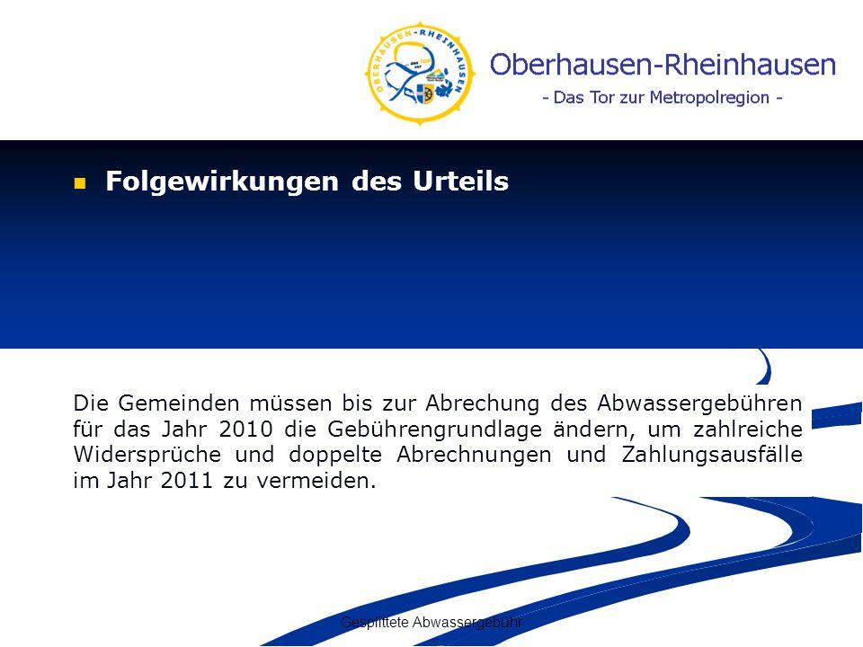 Gesplittete Abwassergebühr Folgewirkungen des Urteils Die Gemeinden müssen bis zur Abrechung des Abwassergebühren für das Jahr 2010 die Gebührengrundl