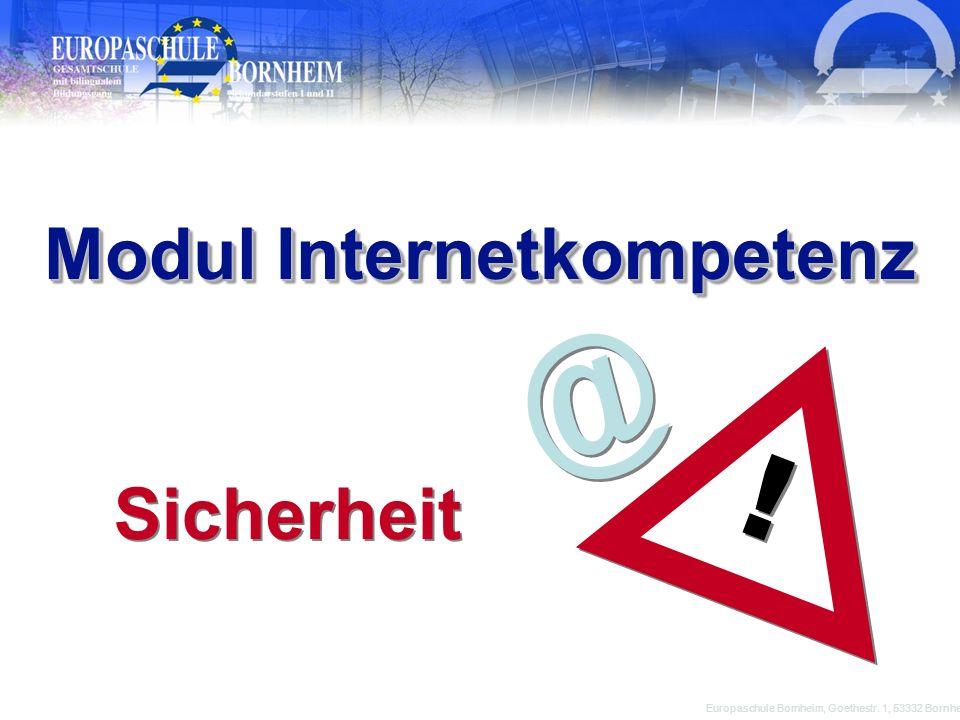 @ @ Europaschule Bornheim, Goethestr. 1, 53332 Bornheim Sicherheit Modul Internetkompetenz ! !