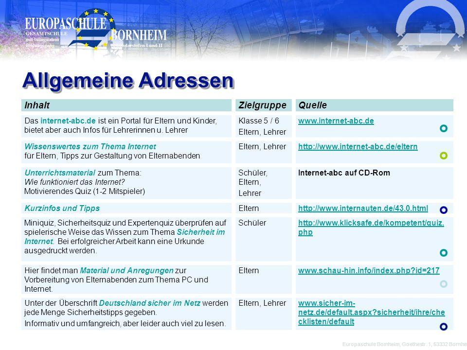 Allgemeine Adressen Allgemeine Adressen Europaschule Bornheim, Goethestr. 1, 53332 Bornheim InhaltZielgruppeQuelle Das internet-abc.de ist ein Portal