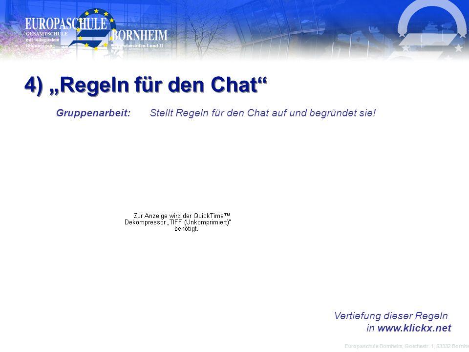 Europaschule Bornheim, Goethestr. 1, 53332 Bornheim 4) Regeln für den Chat Gruppenarbeit: Stellt Regeln für den Chat auf und begründet sie! Vertiefung