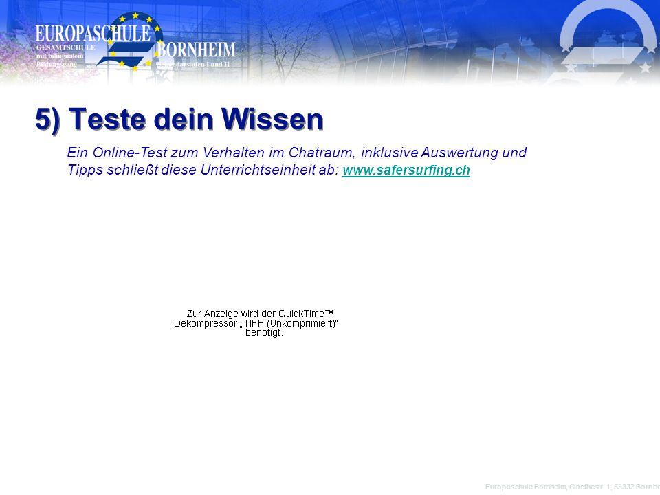 Europaschule Bornheim, Goethestr. 1, 53332 Bornheim 5) Teste dein Wissen Ein Online-Test zum Verhalten im Chatraum, inklusive Auswertung und Tipps sch