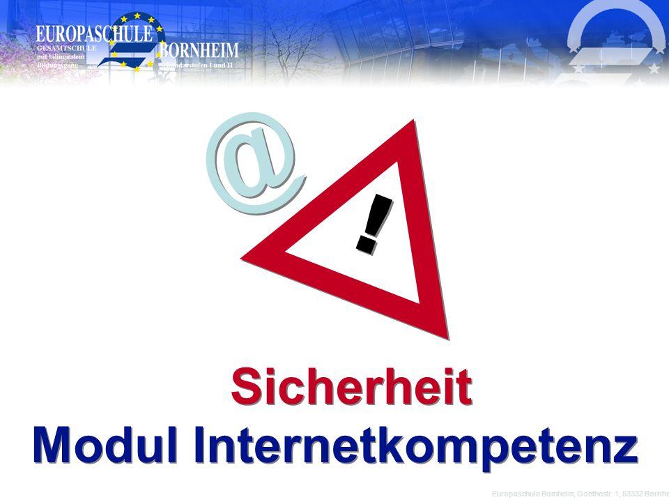 @ @ Europaschule Bornheim, Goethestr. 1, 53332 Bornheim Modul Internetkompetenz ! ! Sicherheit