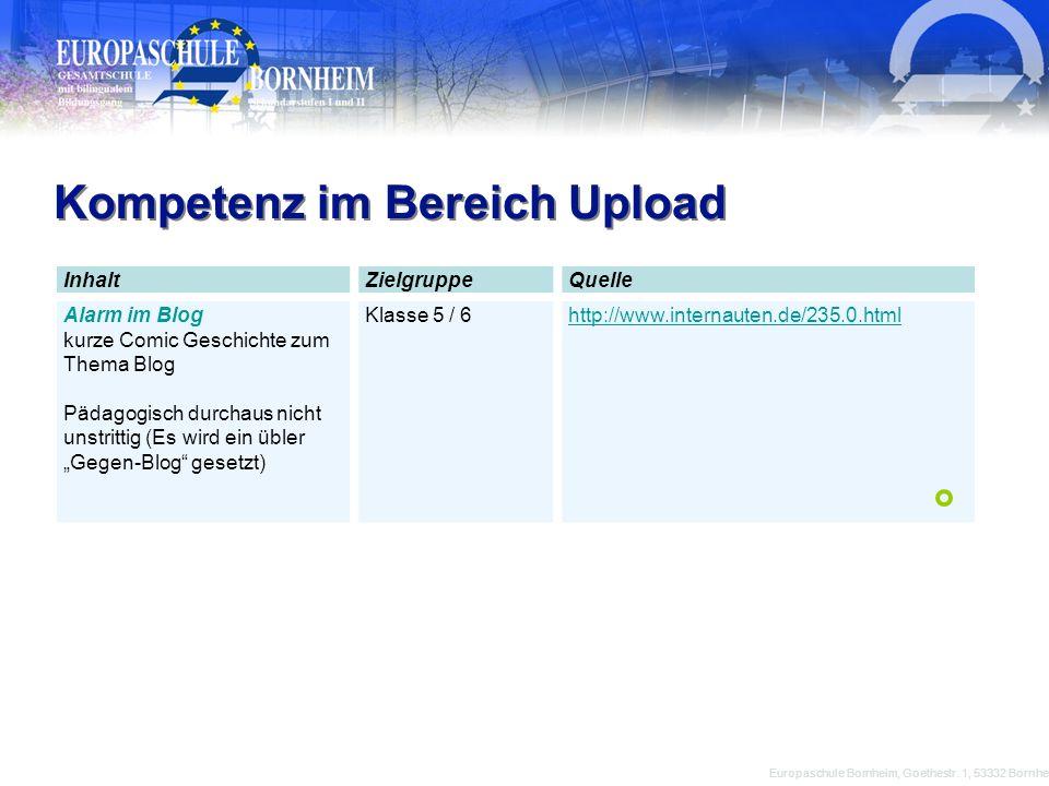 Kompetenz im Bereich Upload Europaschule Bornheim, Goethestr. 1, 53332 Bornheim InhaltZielgruppeQuelle Alarm im Blog kurze Comic Geschichte zum Thema