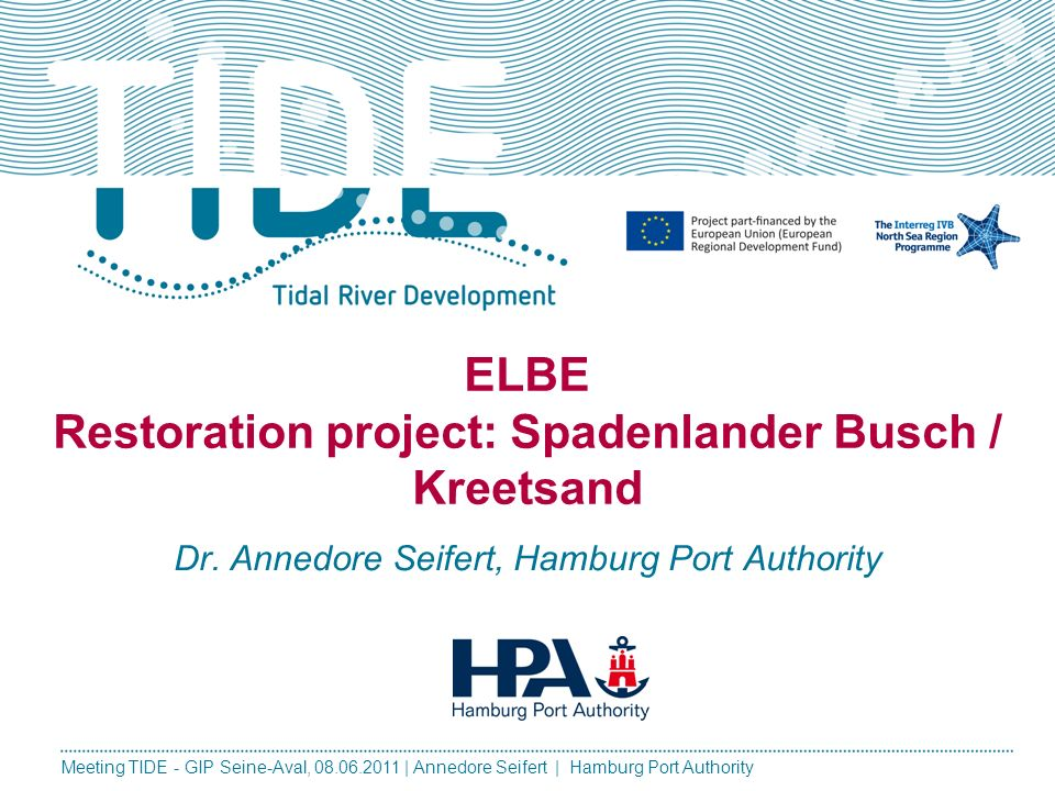 Meeting TIDE - GIP Seine-Aval, 08.06.2011 | Annedore Seifert | Hamburg Port Authority ELBE Restoration project: Spadenlander Busch / Kreetsand Dr.