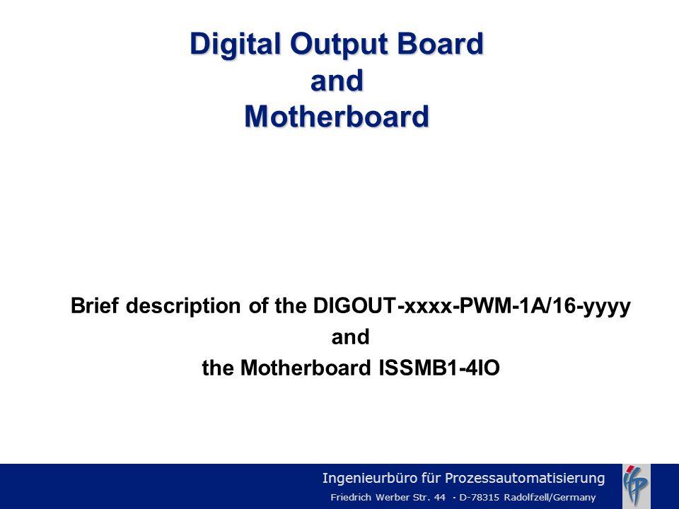 Ingenieurbüro für Prozessautomatisierung Friedrich Werber Str. 44 · D-78315 Radolfzell/Germany Digital Output Board and Motherboard Brief description