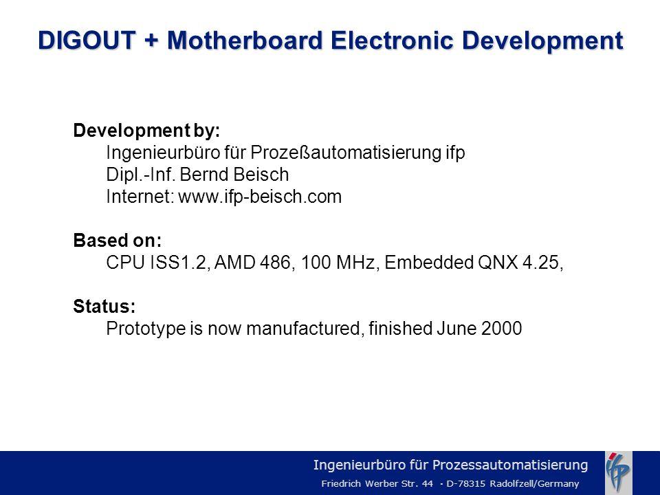 Ingenieurbüro für Prozessautomatisierung Friedrich Werber Str. 44 · D-78315 Radolfzell/Germany DIGOUT + Motherboard Electronic Development Development