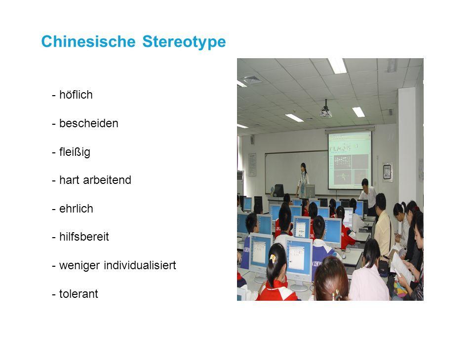 Chinesische Stereotype - höflich - bescheiden - fleißig - hart arbeitend - ehrlich - hilfsbereit - weniger individualisiert - tolerant