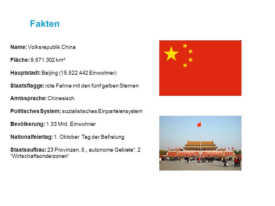 Fakten Name: Volksrepublik China Fläche: 9.571.302 km² Hauptstadt: Beijing (15.522.442 Einwohner) Staatsflagge: rote Fahne mit den fünf gelben Sternen