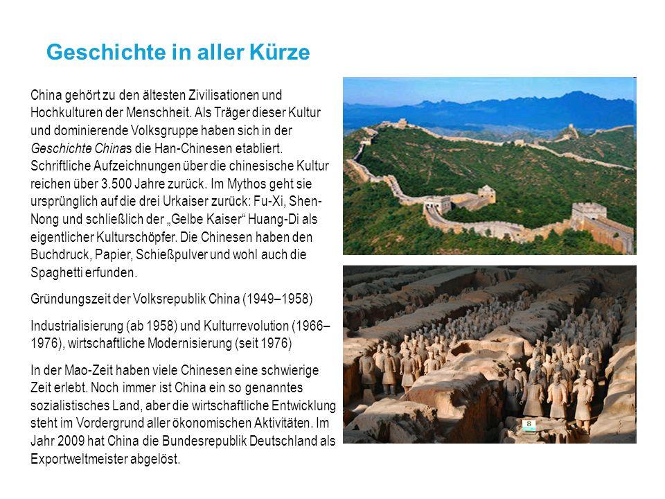 Geschichte in aller Kürze China gehört zu den ältesten Zivilisationen und Hochkulturen der Menschheit. Als Träger dieser Kultur und dominierende Volks