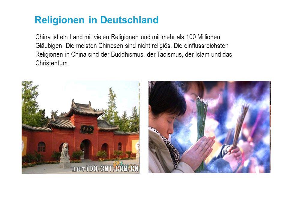 Religionen in Deutschland China ist ein Land mit vielen Religionen und mit mehr als 100 Millionen Gläubigen. Die meisten Chinesen sind nicht religiös.