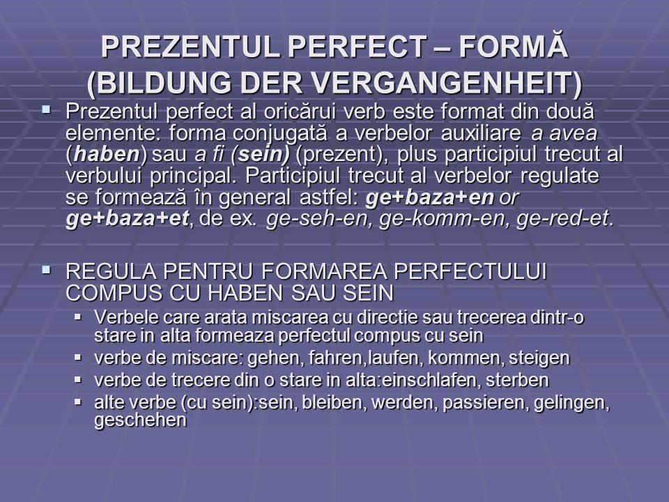 PREZENTUL PERFECT – FORMĂ (BILDUNG DER VERGANGENHEIT) Prezentul perfect al oricărui verb este format din două elemente: forma conjugată a verbelor aux