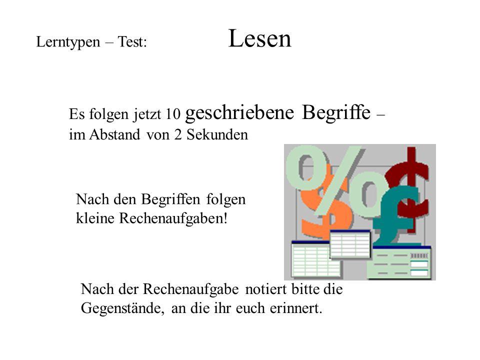Lerntypen – Test: Lesen Es folgen jetzt 10 geschriebene Begriffe – im Abstand von 2 Sekunden Nach den Begriffen folgen kleine Rechenaufgaben.