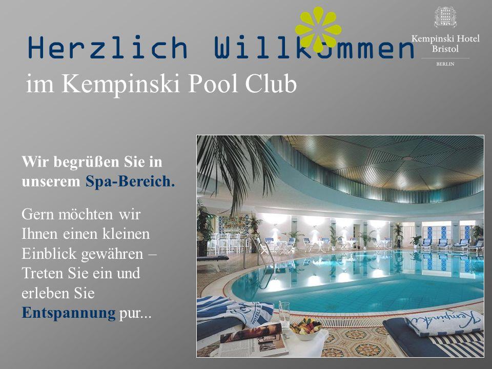 Herzlich Willkommen im Kempinski Pool Club Wir begrüßen Sie in unserem Spa-Bereich. Gern möchten wir Ihnen einen kleinen Einblick gewähren – Treten Si