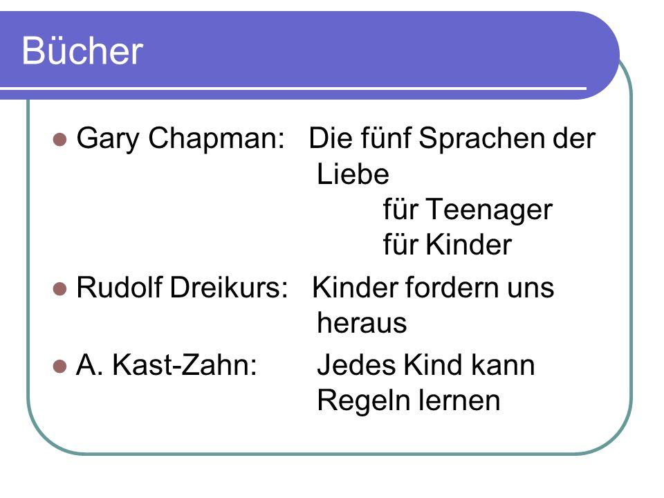 Bücher Gary Chapman: Die fünf Sprachen der Liebe für Teenager für Kinder Rudolf Dreikurs: Kinder fordern uns heraus A. Kast-Zahn:Jedes Kind kann Regel