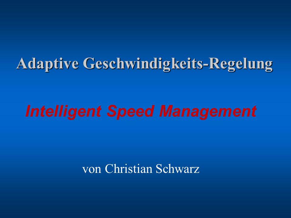Adaptive Geschwindigkeits-Regelung Adaptive Geschwindigkeits-Regelung Intelligent Speed Management von Christian Schwarz