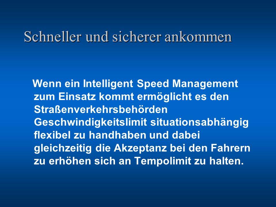 Schneller und sicherer ankommen Wenn ein Intelligent Speed Management zum Einsatz kommt ermöglicht es den Straßenverkehrsbehörden Geschwindigkeitslimi