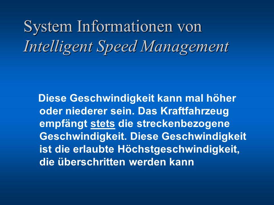 System Informationen von Intelligent Speed Management Diese Geschwindigkeit kann mal höher oder niederer sein. Das Kraftfahrzeug empfängt stets die st
