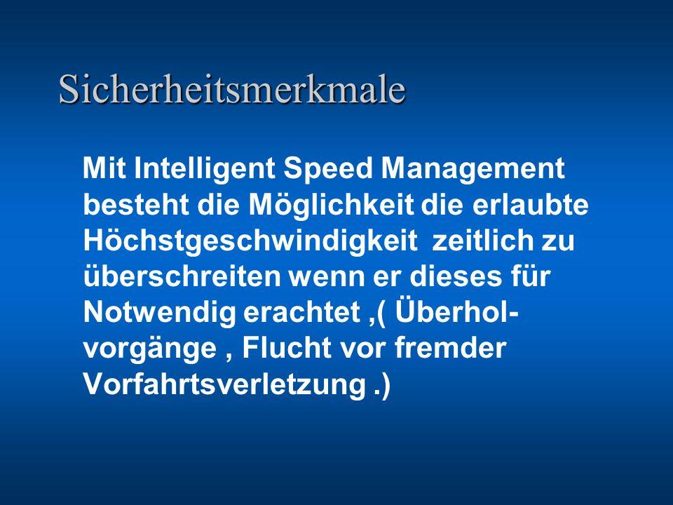 Sicherheitsmerkmale Mit Intelligent Speed Management besteht die Möglichkeit die erlaubte Höchstgeschwindigkeit zeitlich zu überschreiten wenn er dies