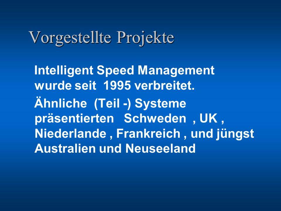 Vorgestellte Projekte Vorgestellte Projekte Intelligent Speed Management wurde seit 1995 verbreitet. Ähnliche (Teil -) Systeme präsentierten Schweden,