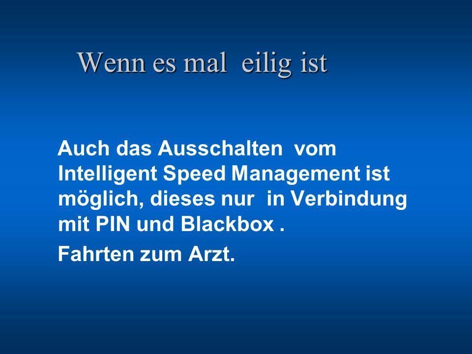 Wenn es mal eilig ist Wenn es mal eilig ist Auch das Ausschalten vom Intelligent Speed Management ist möglich, dieses nur in Verbindung mit PIN und Bl