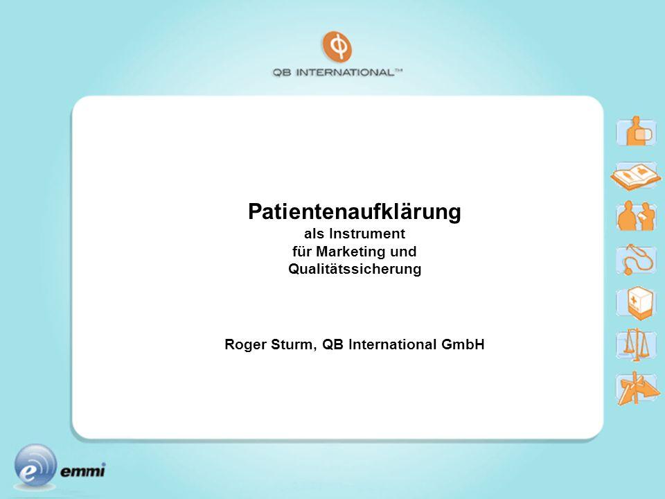 Patientenaufklärung als Instrument für Marketing und Qualitätssicherung Roger Sturm, QB International GmbH
