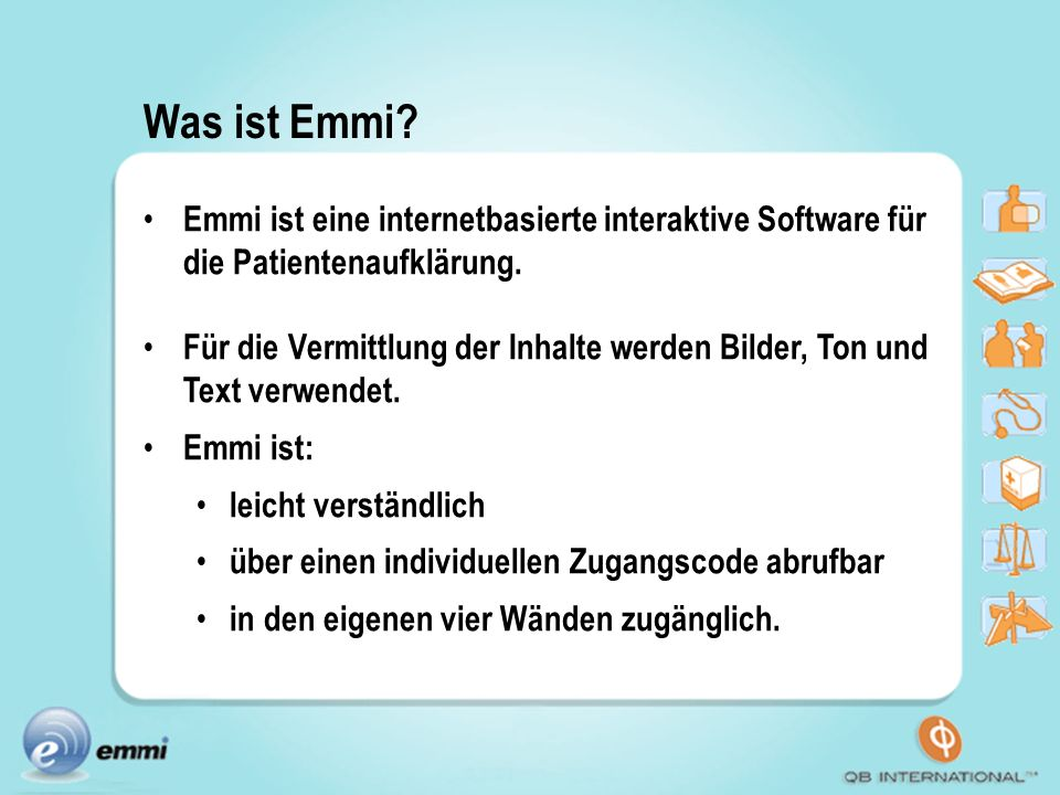 Was ist Emmi? Emmi ist eine internetbasierte interaktive Software für die Patientenaufklärung. Für die Vermittlung der Inhalte werden Bilder, Ton und