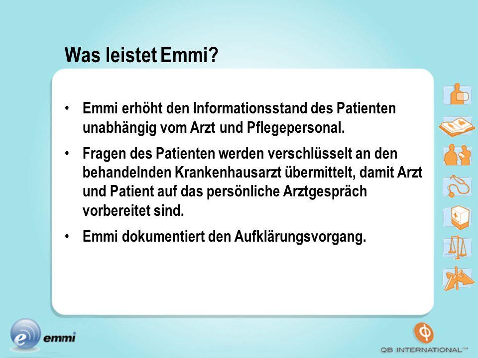 Was leistet Emmi? Emmi erhöht den Informationsstand des Patienten unabhängig vom Arzt und Pflegepersonal. Fragen des Patienten werden verschlüsselt an