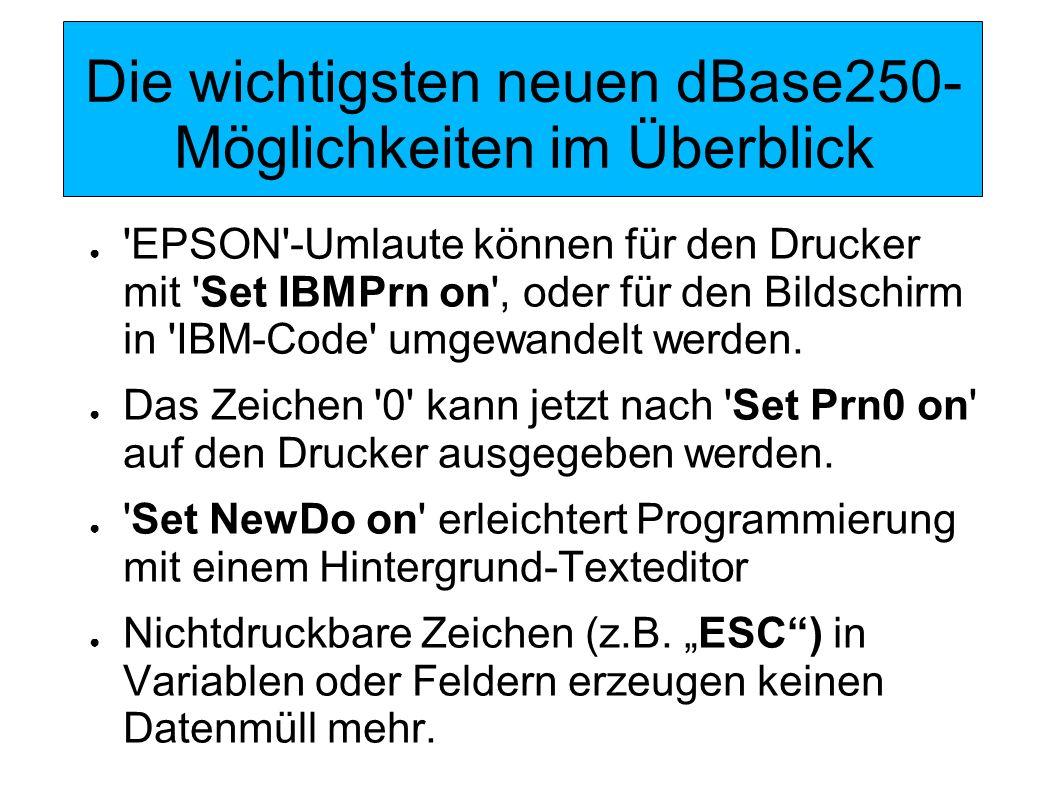 Die wichtigsten neuen dBase250- Möglichkeiten im Überblick Set German on berücksichtigt Umlaute bei der Umwandlung in Großbuchstaben und erlaubt, dass diese (wie z.B.