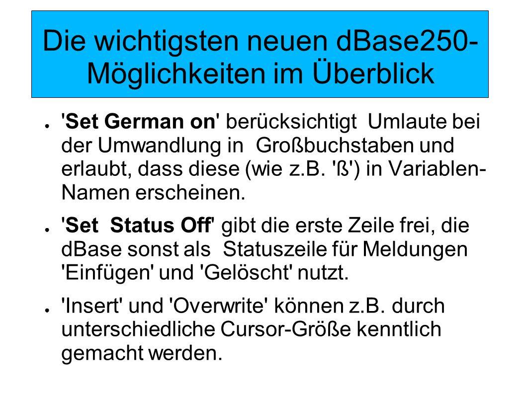 Die wichtigsten neuen dBase250- Möglichkeiten im Überblick Bei Start und Ende von dBase250 werden Init-/Exit-Strings ausgegeben.