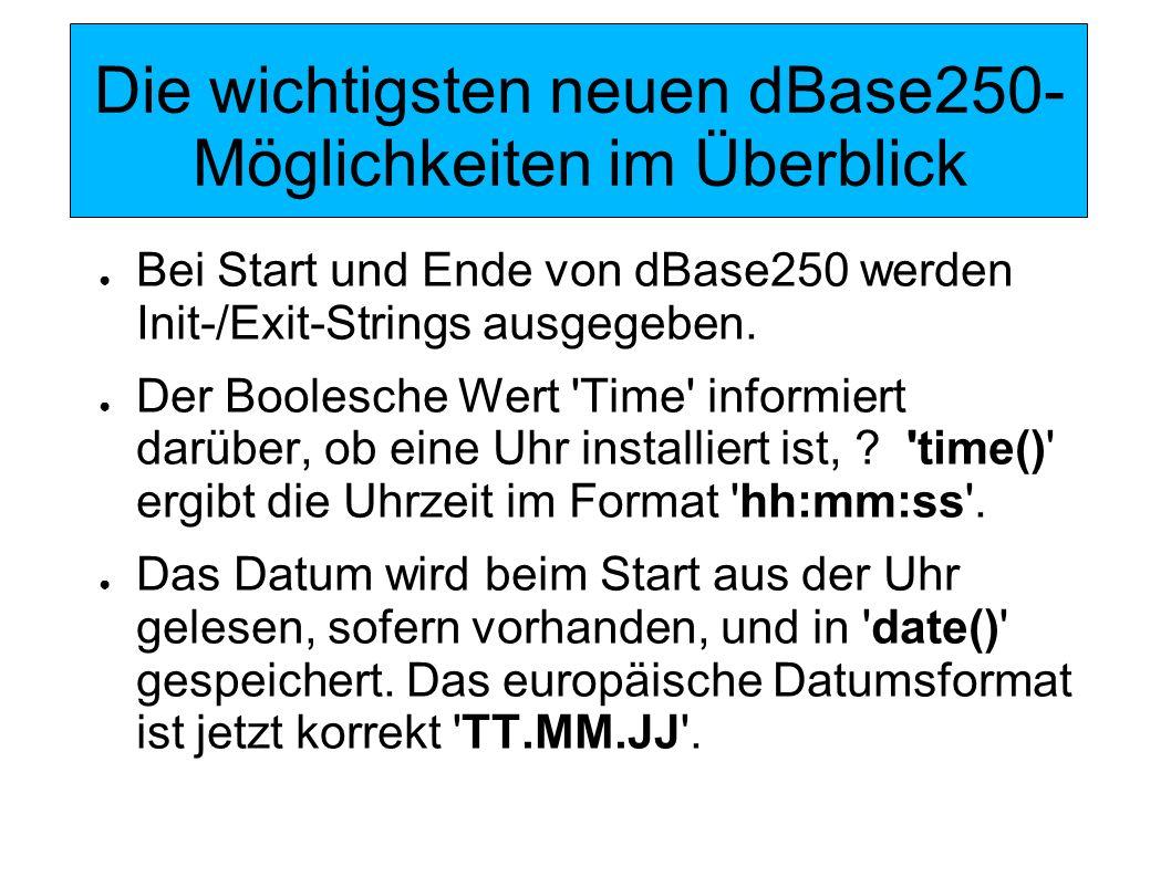 Die wichtigsten neuen dBase250- Möglichkeiten im Überblick Set Safe On erweitert: bei SORT wird der Inhalt zwischen Top of dBase und BDOS, den SORT als Sortierpuffer benötigt, vorher auf Diskette gesichert und anschließend wieder eingelesen.