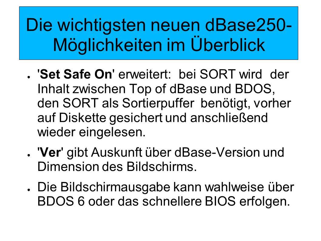 Die wichtigsten neuen dBase250- Möglichkeiten im Überblick Die dBase250-Installation komfortabler und auf einem Z-System deutlich vereinfacht Precompiler verwandelt alle reservierten Wörter von dBase250 (Befehle, Funktionen und Befehlserweiterungen) in Token, entfernt alle überflüssigen Zeichen aus dem Code und erlaubt außerdem einen schnellen Zugriff auf die Programm-Variablen via einer 1024 Plätze großen Tabelle.