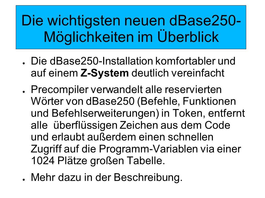 Die wichtigsten neuen dBase250- Möglichkeiten im Überblick Die dBase250-Installation komfortabler und auf einem Z-System deutlich vereinfacht Precompi