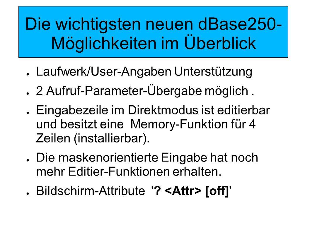Die wichtigsten neuen dBase250- Möglichkeiten im Überblick Window -Technik: in Verbindung mit Set Memory On kann sogar der Hintergrund restauriert werden.