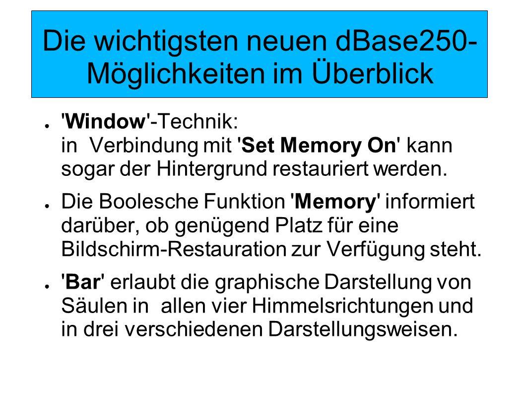 Die wichtigsten neuen dBase250- Möglichkeiten im Überblick Menu und Popup erzeugen Zeilen- bzw.