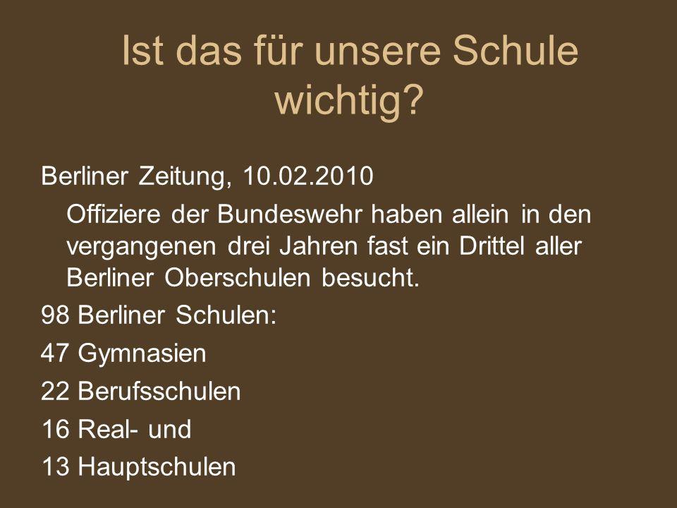 Berliner Zeitung, 10.02.2010 Offiziere der Bundeswehr haben allein in den vergangenen drei Jahren fast ein Drittel aller Berliner Oberschulen besucht.
