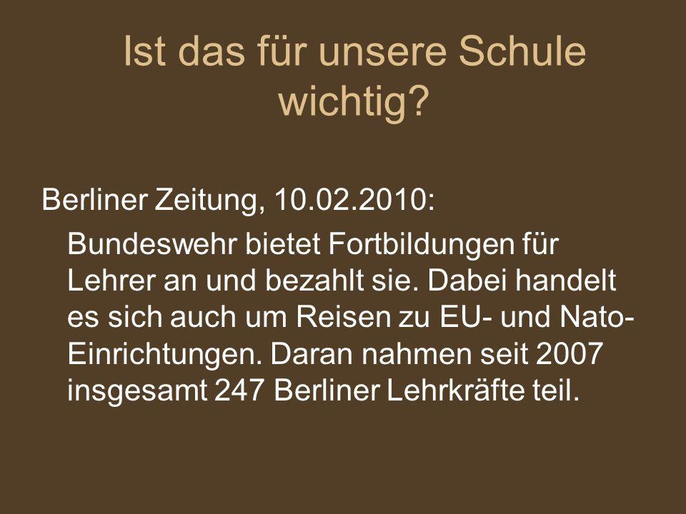 Berliner Zeitung, 10.02.2010: Bundeswehr bietet Fortbildungen für Lehrer an und bezahlt sie. Dabei handelt es sich auch um Reisen zu EU- und Nato- Ein
