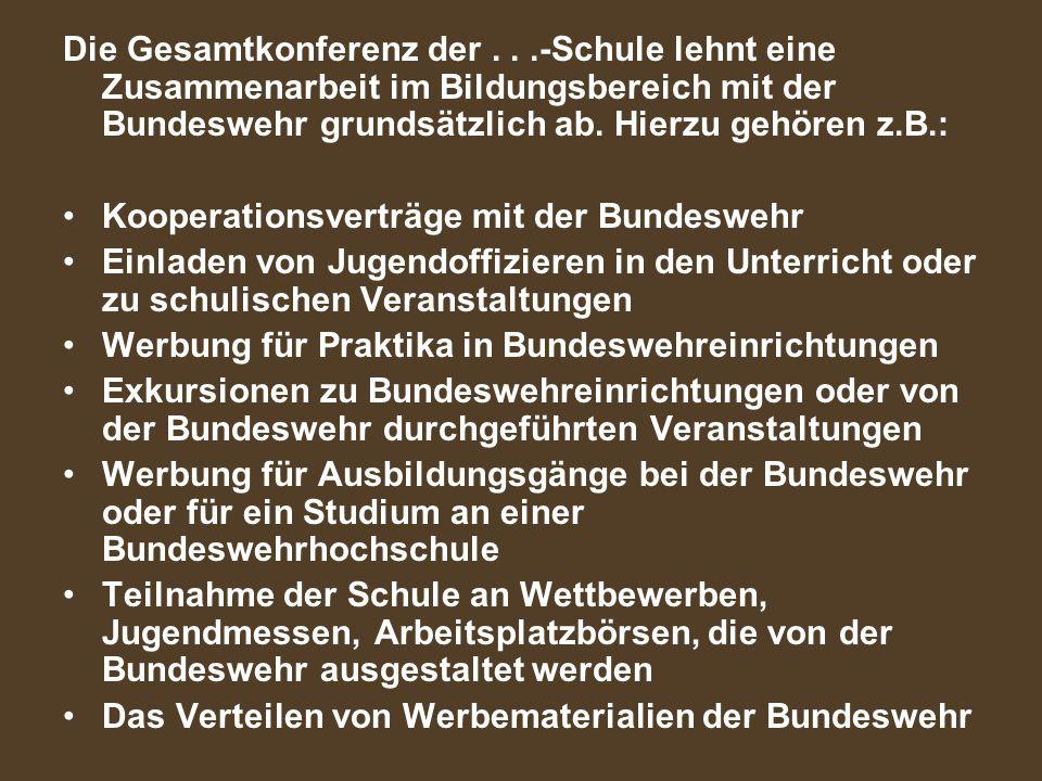 Die Gesamtkonferenz der...-Schule lehnt eine Zusammenarbeit im Bildungsbereich mit der Bundeswehr grundsätzlich ab. Hierzu gehören z.B.: Kooperationsv