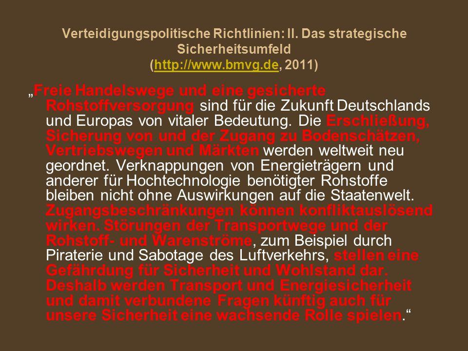 Verteidigungspolitische Richtlinien: II. Das strategische Sicherheitsumfeld (http://www.bmvg.de, 2011)http://www.bmvg.de Freie Handelswege und eine ge