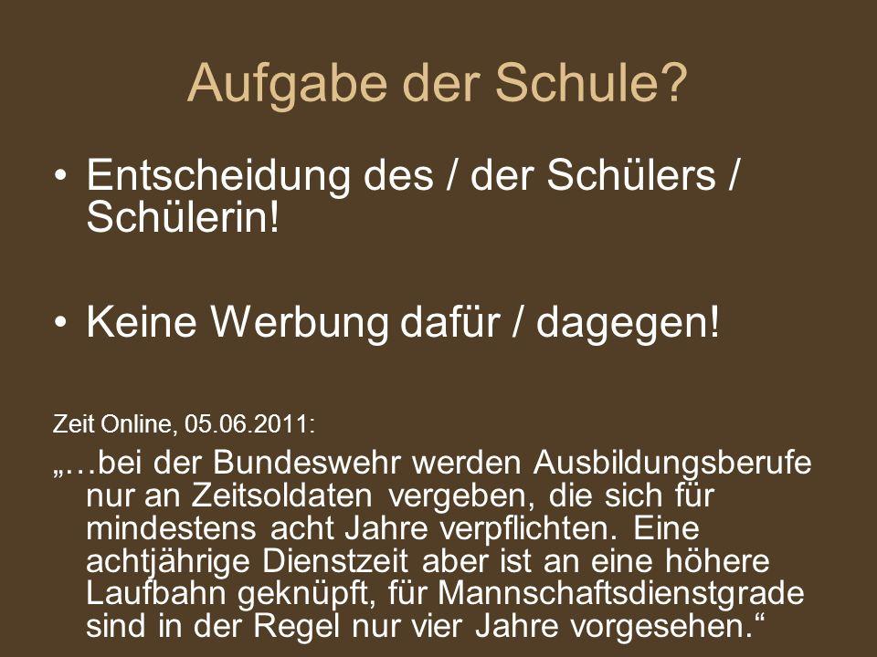 Aufgabe der Schule? Entscheidung des / der Schülers / Schülerin! Keine Werbung dafür / dagegen! Zeit Online, 05.06.2011: …bei der Bundeswehr werden Au