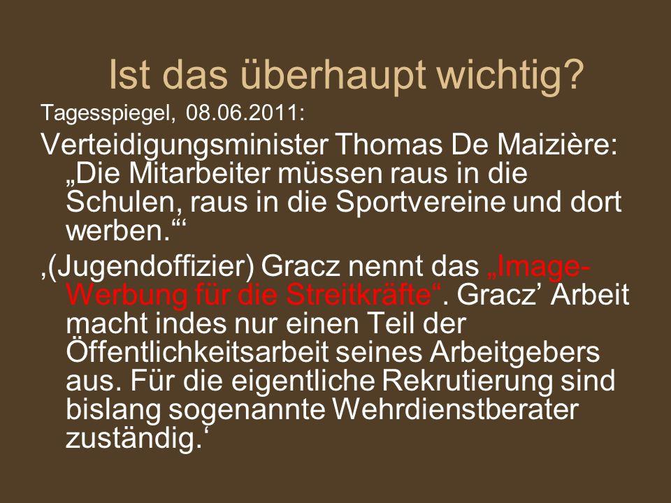 Tagesspiegel, 08.06.2011: Verteidigungsminister Thomas De Maizière: Die Mitarbeiter müssen raus in die Schulen, raus in die Sportvereine und dort werb