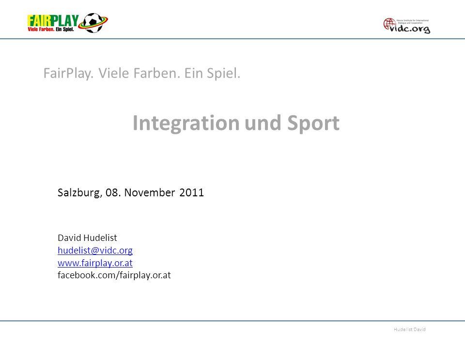 Hudelist David Integration und Sport Salzburg, 08. November 2011 David Hudelist hudelist@vidc.org www.fairplay.or.at facebook.com/fairplay.or.at FairP