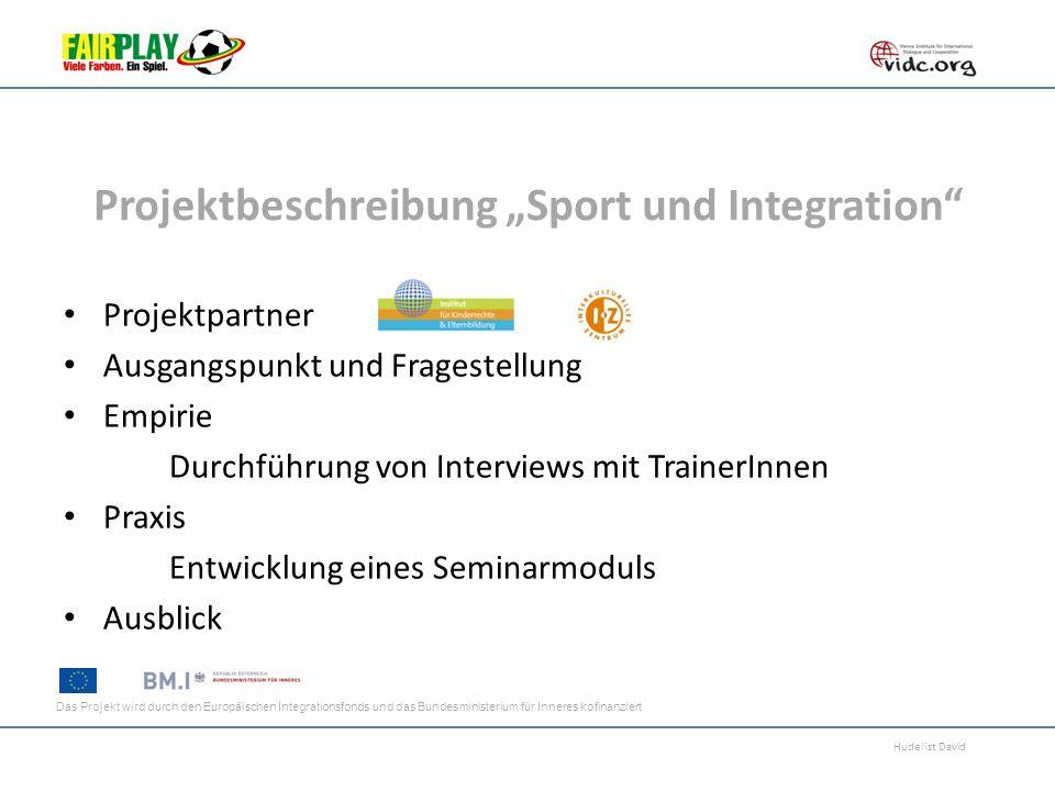 Hudelist David Projektbeschreibung Sport und Integration Projektpartner Ausgangspunkt und Fragestellung Empirie Durchführung von Interviews mit Traine