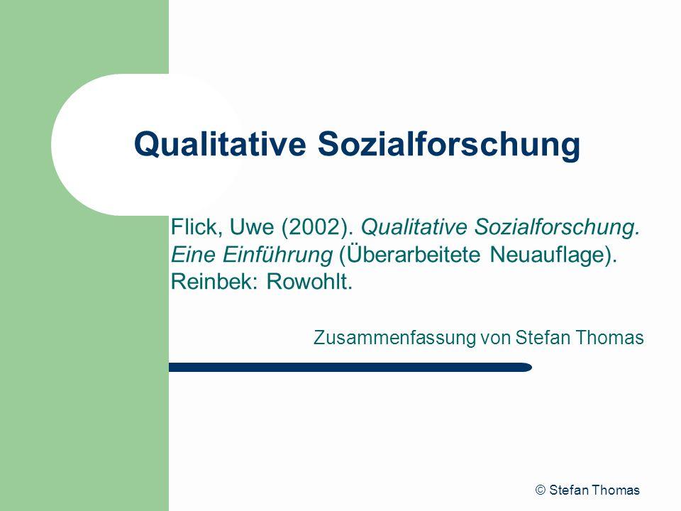 © Stefan Thomas Qualitative Sozialforschung Flick, Uwe (2002). Qualitative Sozialforschung. Eine Einführung (Überarbeitete Neuauflage). Reinbek: Rowoh