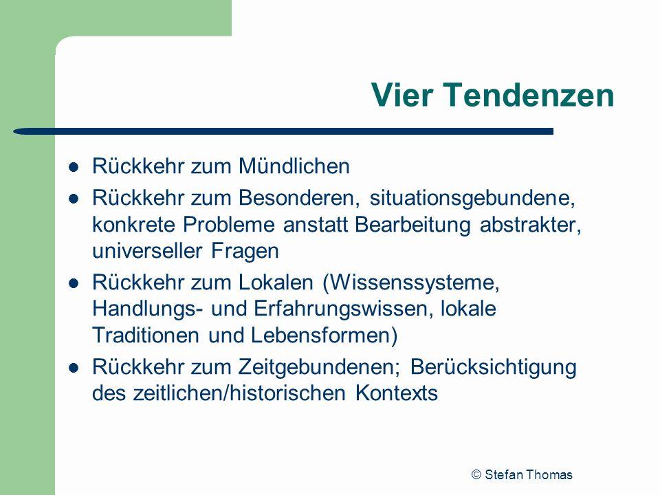 © Stefan Thomas Vier Tendenzen Rückkehr zum Mündlichen Rückkehr zum Besonderen, situationsgebundene, konkrete Probleme anstatt Bearbeitung abstrakter,