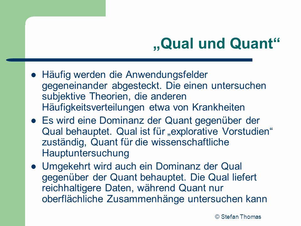 © Stefan Thomas Qual und Quant Häufig werden die Anwendungsfelder gegeneinander abgesteckt. Die einen untersuchen subjektive Theorien, die anderen Häu