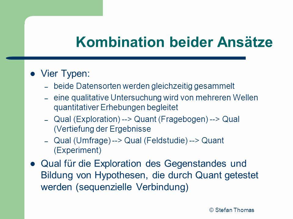 © Stefan Thomas Kombination beider Ansätze Vier Typen: – beide Datensorten werden gleichzeitig gesammelt – eine qualitative Untersuchung wird von mehr