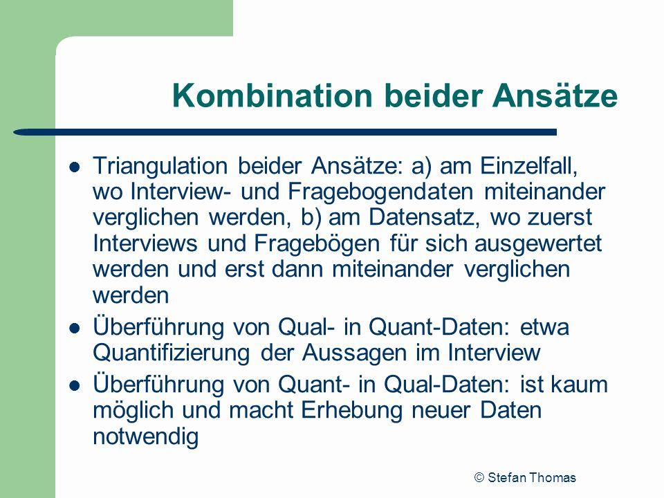 © Stefan Thomas Kombination beider Ansätze Triangulation beider Ansätze: a) am Einzelfall, wo Interview- und Fragebogendaten miteinander verglichen we