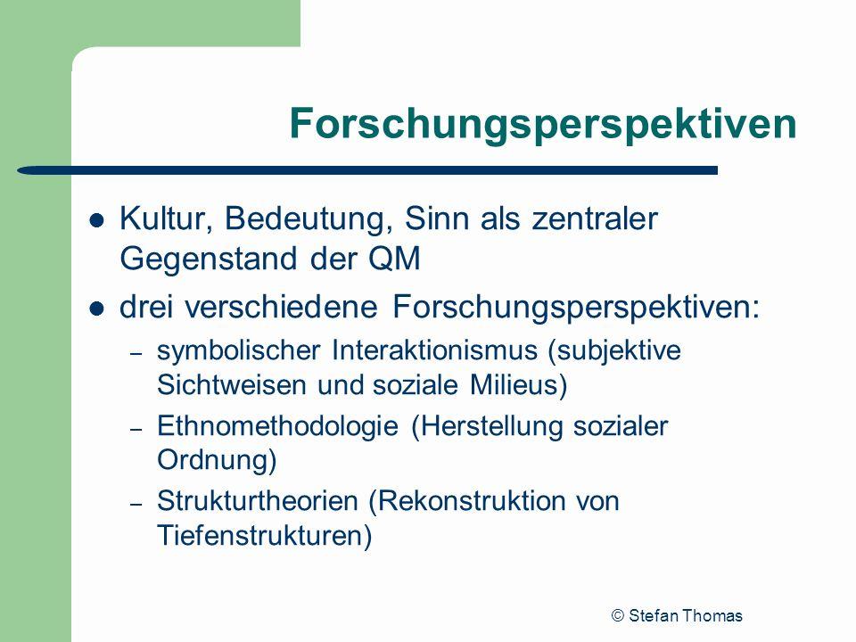 © Stefan Thomas Forschungsperspektiven Kultur, Bedeutung, Sinn als zentraler Gegenstand der QM drei verschiedene Forschungsperspektiven: – symbolische