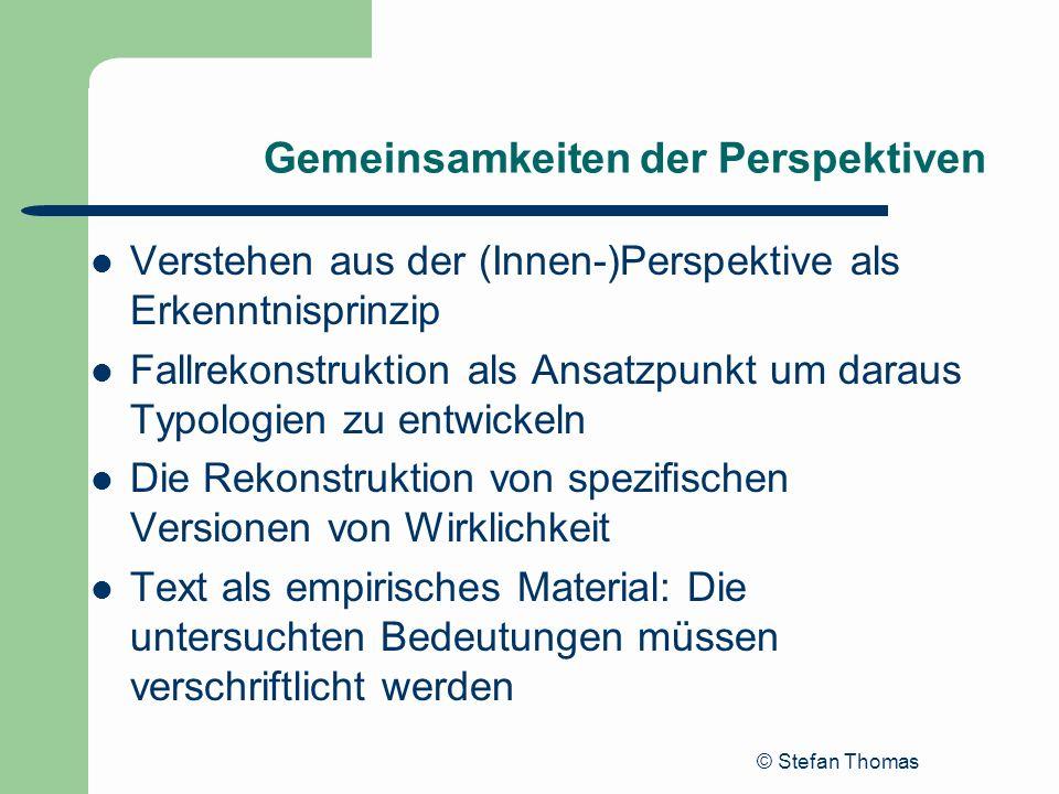 © Stefan Thomas Gemeinsamkeiten der Perspektiven Verstehen aus der (Innen-)Perspektive als Erkenntnisprinzip Fallrekonstruktion als Ansatzpunkt um dar